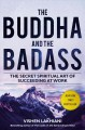 Cover for The buddha and the badass: the secret spiritual art of succeeding at work