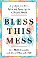 Cover for Bless this mess: a modern day guide to faith and parenting in a chaotic wor...