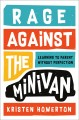 Cover for Rage against the minivan: learning to parent without perfection