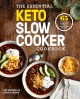 Cover for The Essential Keto Slow Cooker Cookbook: 65 Low-carb, High-fat, No-fuss Ket...