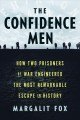 Cover for The confidence men: how two prisoners of war engineered the most remarkable...
