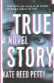 Cover for True story: a novel