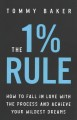 Cover for The 1% Rule: How to Fall in Love with the Process and Achieve Your Wildest ...