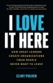 Cover for I love it here: how great leaders create organizations their people never w...