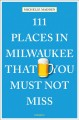 Cover for 111 Places in Milwaukee That You Must Not Miss