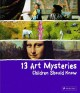 Cover for 13 art mysteries children should know