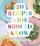 Cover for 20 Recipes Kids Should Know