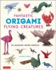Cover for Fantastic origami flying creatures: 24 amazing paper models