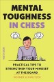 Cover for Mental toughness in chess: practical tips to strengthen your mindset at the...