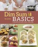 Cover for Dim Sum Basics: Irresistible Bite-Sized Snacks Made Easy