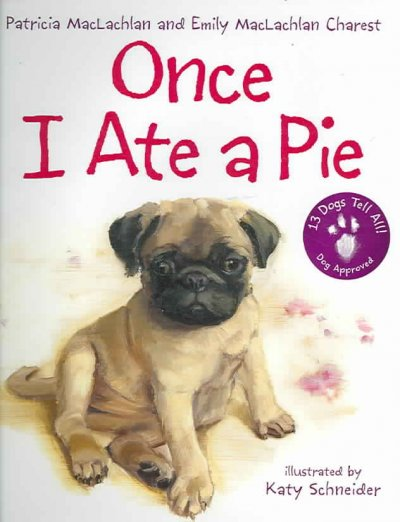 Once I ate a pie : by Patricia MacLachlan and Emily MacLachlan ; illustrated by Katy Schneider.