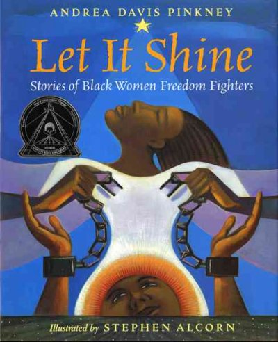 Let it shine : stories of  Black women freedom fighters