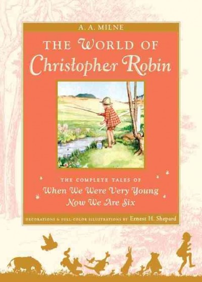 The World of Christopher Robin : the complete When we were very young and Now we are six