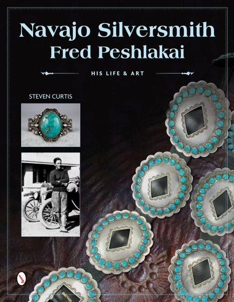 Navajo silversmith Fred Peshlakai : his life & art