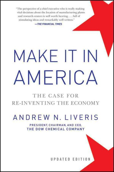 Make It In America, Updated Edition: The Case for Re-Inventing the Economy