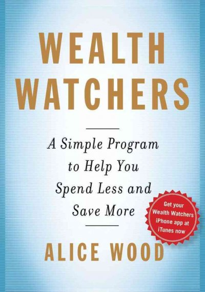 Wealth watchers : a simple program to help you spend less and save more