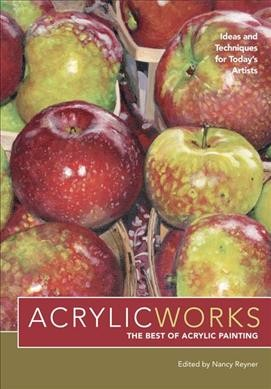 AcrylicWorks: Ideas and Techniques for Today's Artists (AcrylicWorks: The Best of Acrylic Painting)
