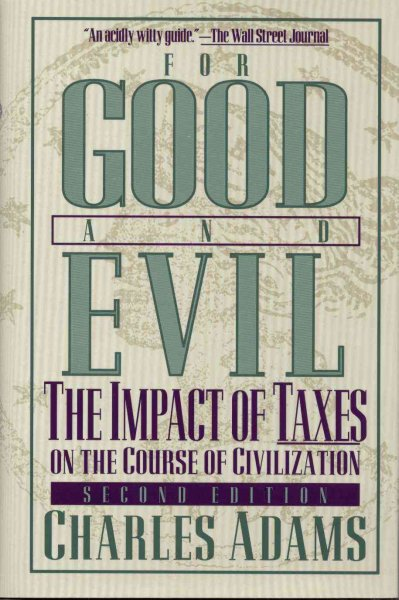 For good and evil : the impact of taxes on the course of civilization