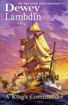 A King's Commander: The Alan Lewrie Naval Adventures #7 (Bk. 7)