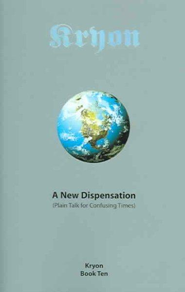 A New Dispensation: Plain Talk for Confusing Times (Kryon)