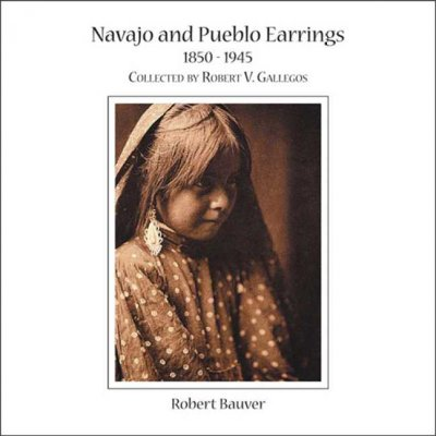 Navajo and Pueblo earrings, 1850-1945 : collected by Robert V. Gallegos