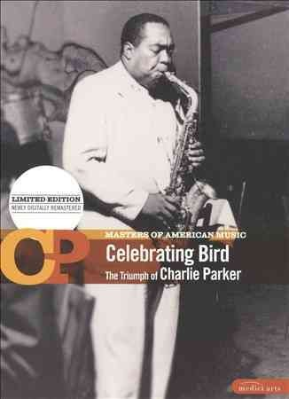 Celebrating Bird : the triumph of Charlie Parker