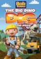 Bob the builder. The big dino dig, the movie
