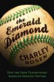 The emerald diamond : how the Irish transformed America's greatest pastime