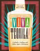 ¡Viva tequila! : cocktails, cooking, and other agave adventures