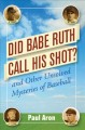 Did Babe Ruth call his shot? : and other unsolved mysteries of baseball