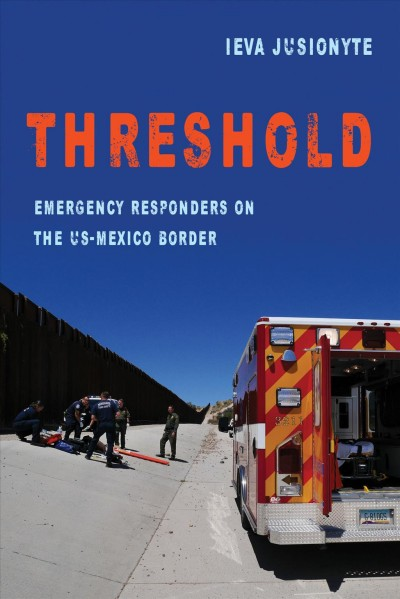 Threshold : emergency responders on the US-Mexico border