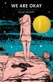 We are okay : a novel