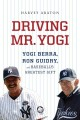 Driving Mr. Yogi : Yogi Berra, Ron Guidry, and baseball's greatest gift