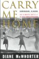 Carry me home : Birmingham, Alabama : the climactic battle of the civil rights revolution