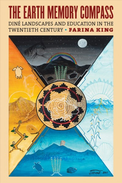 The earth memory compass : Diné landscapes and education in the twentieth century