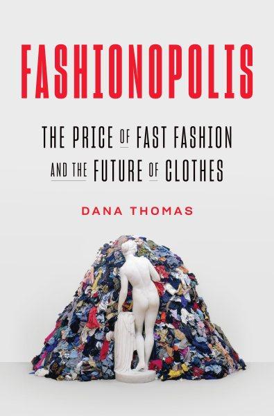 Fashionopolis : the price of fast fashion- and the future of clothes