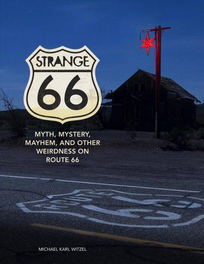 Strange 66 : myth, mystery, mayhem, and other weirdness on Route 66