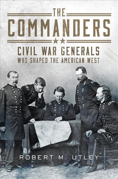 The commanders : Civil War generals who shaped the American west