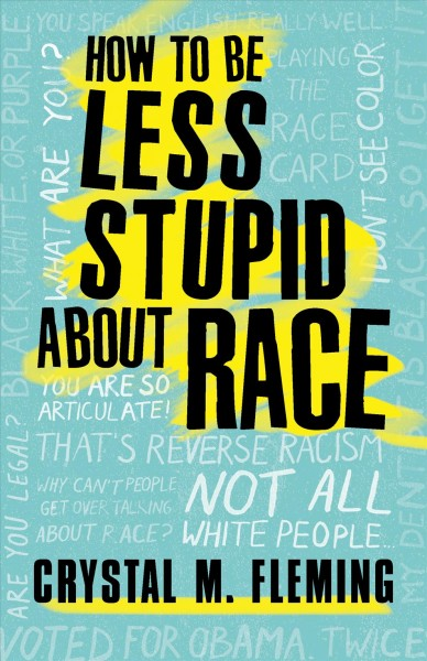 How to be less stupid about race : on racism, white supremacy and the racial divide