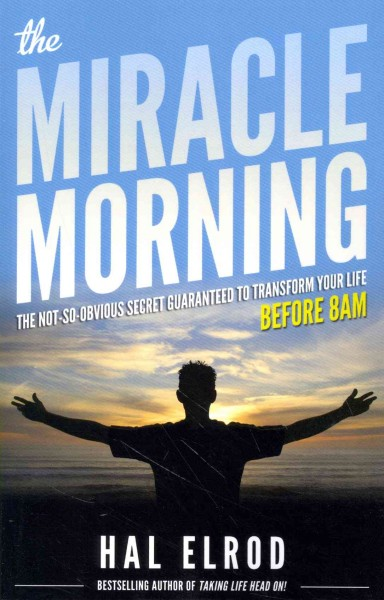 The miracle morning : the not-so-obvious secret guaranteed to transform your life before 8AM