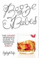 Booze for babes : the smart woman's guide to drinking spirits right