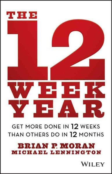 The 12 week year get more done in 12 weeks than others do in 12 months