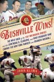 Bushville wins! : the wild saga of the 1957 Milwaukee Braves and the screwballs, sluggers, and beer swiggers who canned the New York Yankees and changed baseball