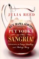 But Mama always put vodka in her sangria! : adventures in eating, drinking, and making merry