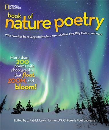 National Geographic book of nature poetry : more than 200 poems with photographs that float, zoom, and bloom!