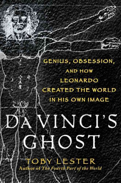 Da Vinci's ghost : genius, obsession, and how Leonardo created the world in his own image
