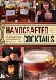 Handcrafted cocktails : the mixologist's guide to classic drinks for morning, noon & night