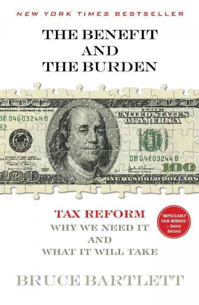 The Benefit and the burden : tax reform--why we need it and what it will take
