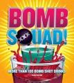 Bomb squad! : more than 100 bomb shot drinks