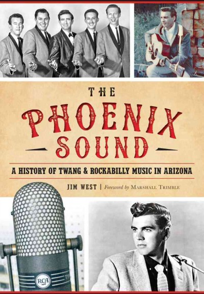 The Phoenix sound : a history of twang & rockabilly music in Arizona